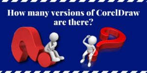 Read more about the article How Many Versions of CorelDraw Are There? Best For Beginners