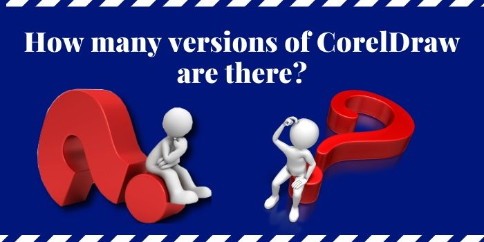 How Many Versions of CorelDraw Are There? Best For Beginners