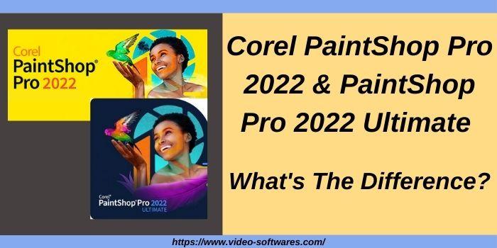You are currently viewing Corel PaintShop Pro VS PaintShop Pro 2022 Ultimate