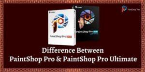 What is the Difference Between Corel PaintShop Pro 2021 & PaintShop Pro 2021 Ultimate?