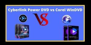 Cyberlink PowerDVD VS Corel WinDVD