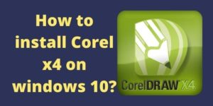 Read more about the article How to install Corel x4 on Windows 10?