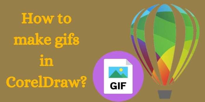 How to Make Gifs in CorelDraw?