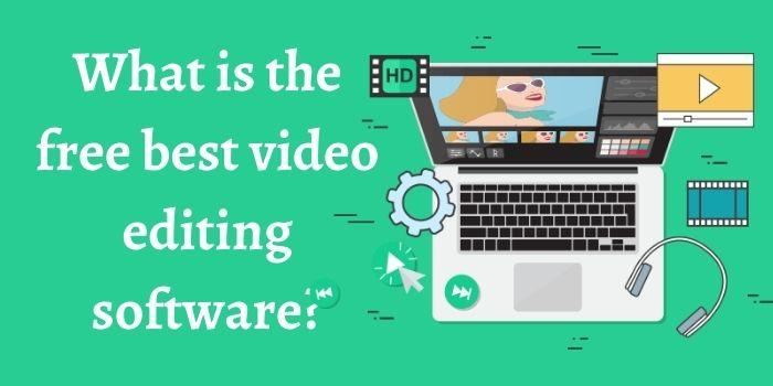 What is the Free Best Video Editing Software?