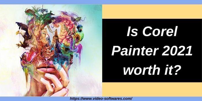 Is Corel Painter 2021 worth it?