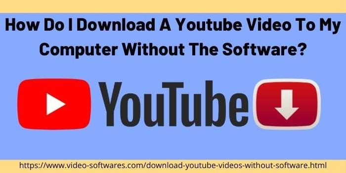 How do I download a youtube video to my computer without the software?