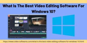 What is the Best Video Editing Software For Windows 10?