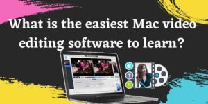 What is the Easiest Mac Video Editing Software to Learn?