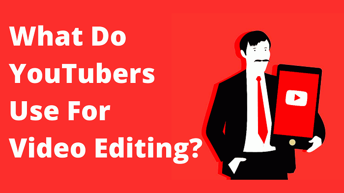 What Do YouTubers Use For Video Editing