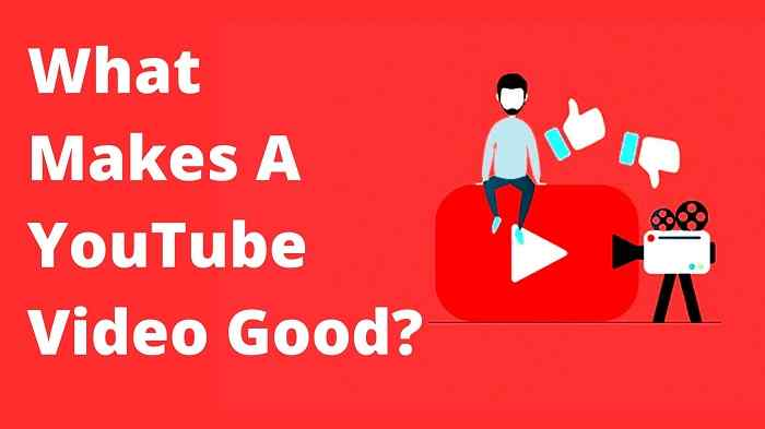 What Makes A YouTube Video Good