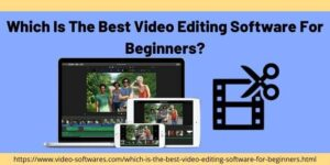 Which Is The Best Video Editing Software For Beginners?