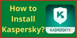 How to install Kaspersky?