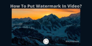 How to Put Watermark in Video?