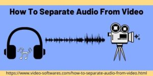 How To Separate Audio From Video – Remove Audio?