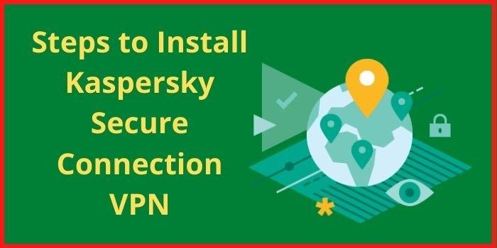 Install Kaspersky Secure Connection VPN