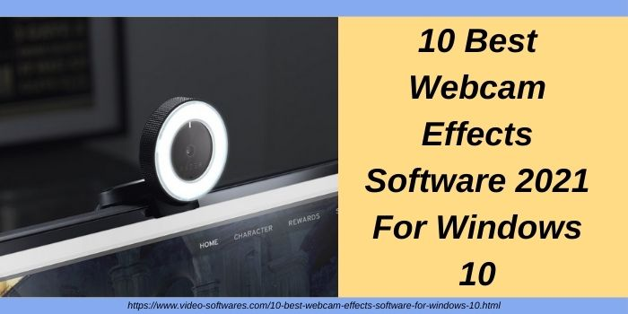 10 Best Webcam Effects Software 2021 For Windows 10