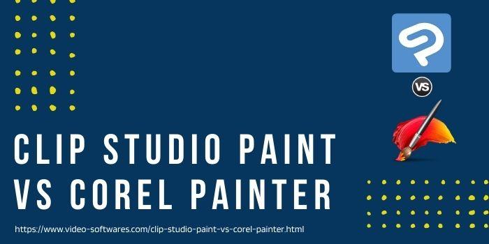 Clip Studio Paint Vs Corel Painter 2022- Which Is The Best Digital Painting Software?