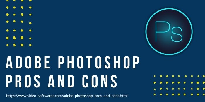 Read more about the article Adobe Photoshop- Pros and Cons 2021 | Read All Advantages & Disadvantages Of Photoshop