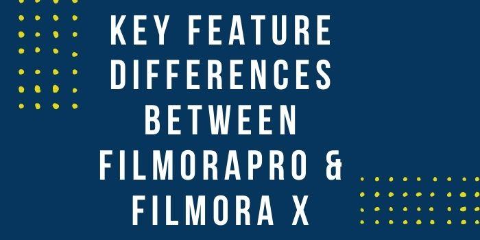 Differences Between FilmoraPro & Filmora X