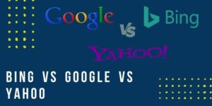Read more about the article Bing VS Yahoo VS Google | Which One Is Good For Marketing