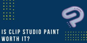 Read more about the article Is Clip Studio Paint Worth It? – CSP Features, Service & Benefits