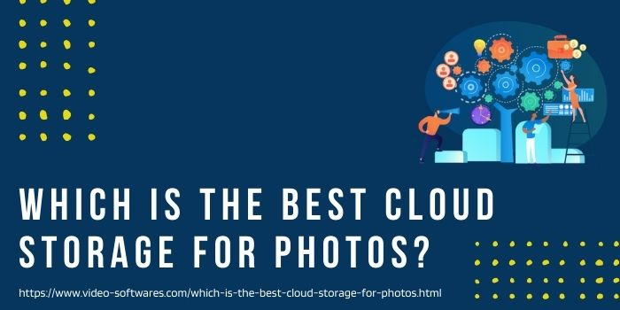 Read more about the article Which Is The Best Cloud Storage For Photos?   Find Your Best Storage Software!